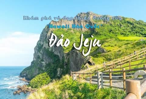 JEJU - HÒN ĐẢO THIÊN ĐƯỜNG MỘT TRONG 7 KỲ QUAN THIÊN NHIÊN THẾ GIỚI MỚI