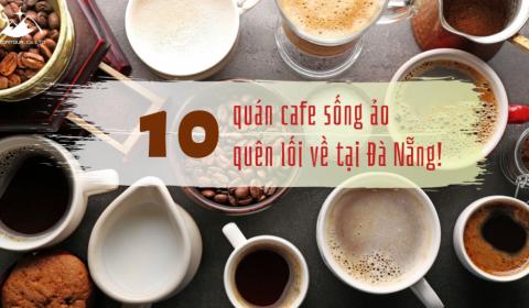 10 QUÁN CAFE VIEW SỐNG ẢO QUÊN LỐI VỀ TẠI ĐÀ NẴNG